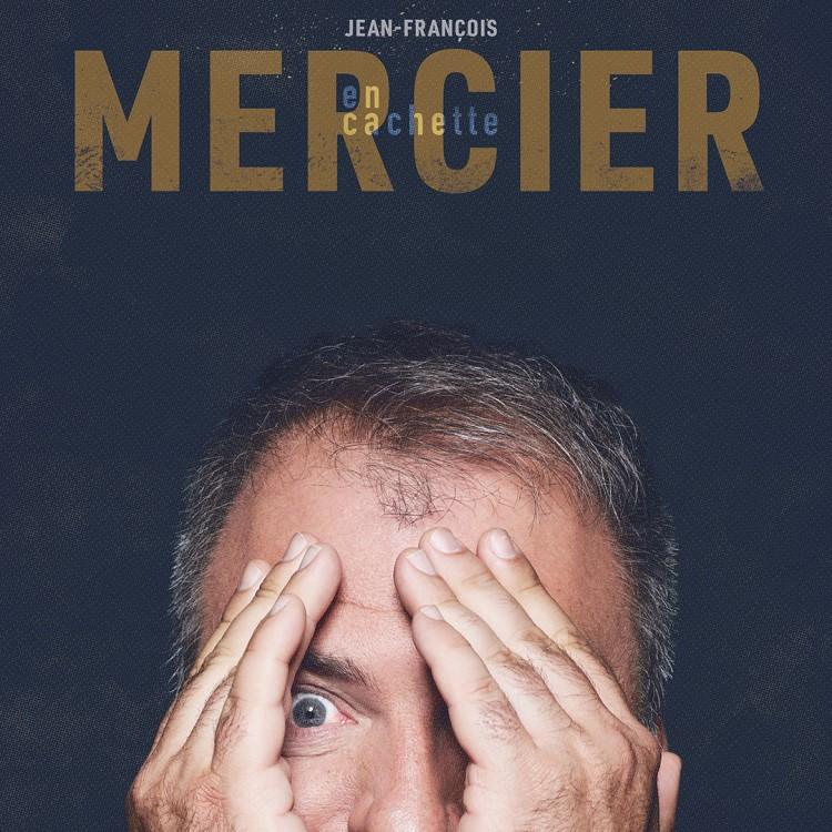 Spectacle Jean-François Mercier: En cachette présenté au Carré 150  de Victoriaville